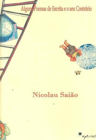 Alguns poemas de escrita e o seu contrário (Nicolau Saião)