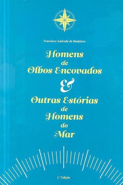 Homens de olhos encovados & outras histórias de homens do mar (Francisco Andrade de Medeiros)