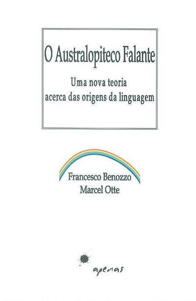 O australopiteco falante (Francesco Benozzo, Marcel Otte)