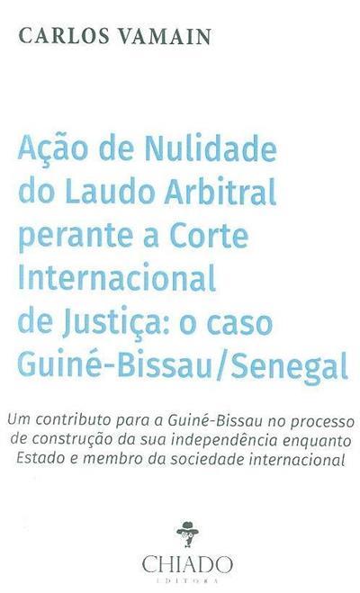 Ação de nulidade do Laudo arbitral perante a Corte Internacional de Justiça (Carlos Vamain)