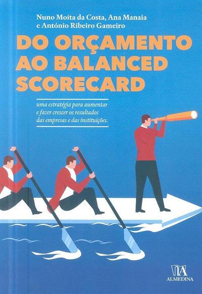 Do orçamento ao Balanced Scorecard (Nuno Moita da Costa, Ana Manaia, António Ribeiro Gameiro)