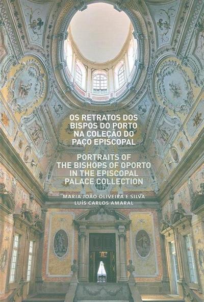 Os retratos dos bispos do Porto na coleção do Paço Episcopal (Maria João Oliveira e Silva, Luís Carlos Amaral)