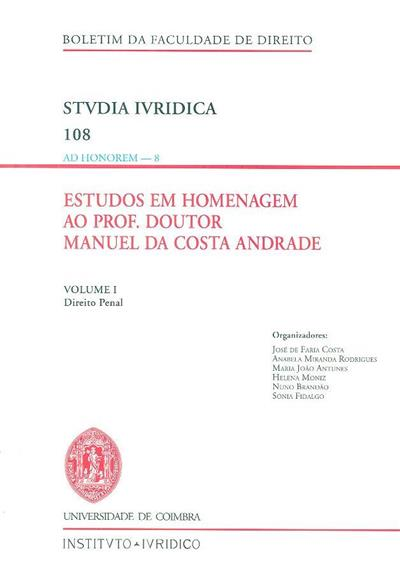 Estudos em homenagem ao prof. doutor Manuel da Costa Andrade (org. José de Faria Costa... [et al.])