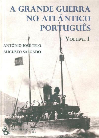 A Grande Guerra no Atlântico português (António José Telo, Augusto Salgado)