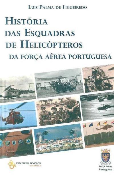 História das esquadras de helicópteros da Força Aérea Portuguesa (Luis Palma de Figueiredo)