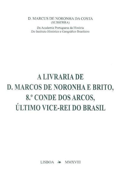 A Livraria de D. Marcos de Noronha e Brito, 8º Conde dos Arcos, último Vice-Rei do Brasil (Marcus de Noronha da Costa)