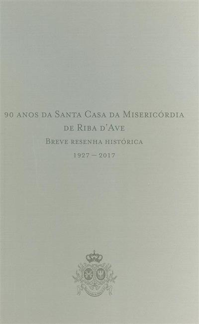 Santa Casa da Misericórdia de Riba d'Ave, 1927-2017 (investigação Maria de Fátima Ferreira de Castro)