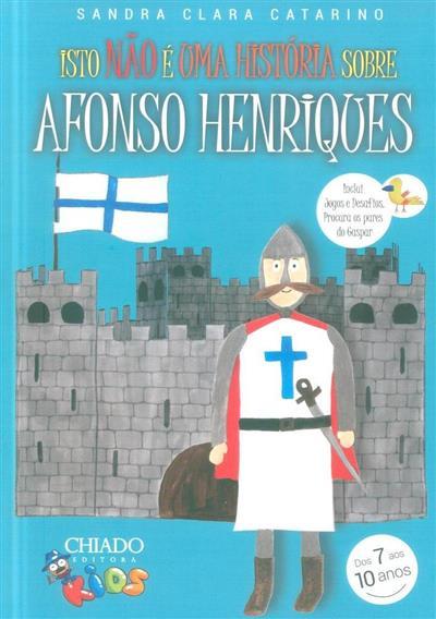 Isto não é uma história sobre Afonso Henriques (Sandra Clara Catarino)