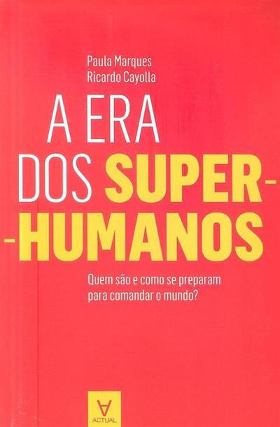 A era dos super-humanos (Paula Marques, Ricardo Cayolla)