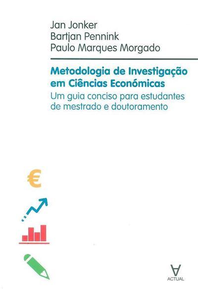 Metodologia de investigação em ciências económicas (Jan Jonker, Bartjan Pennink, Paulo Marques Morgado)