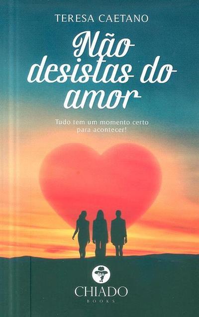 Não desistas do amor (Teresa Caetano)