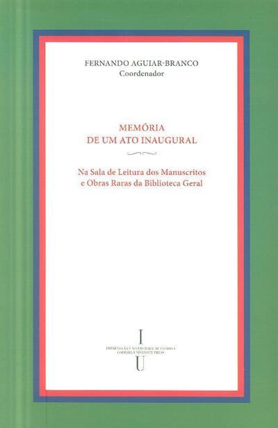 Memória de um ato inaugural na sala de leitura dos manuscritos e obras raras da Biblioteca Geral (coord. Fernando Aguiar Branco)