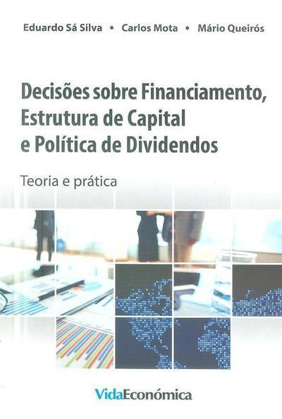 Decisões sobre finaciamento, estrutura de capital e política de dividendos (Eduardo Sá Silva, Carlos Mota, Mário Queiróz)