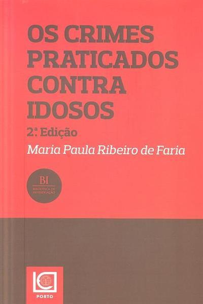 Os crimes praticados contra idosos (Ana Paula Ribeiro de Faria)