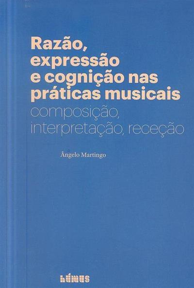 Razão, expressão e cognição nas práticas musicais (Ângelo Martingo)