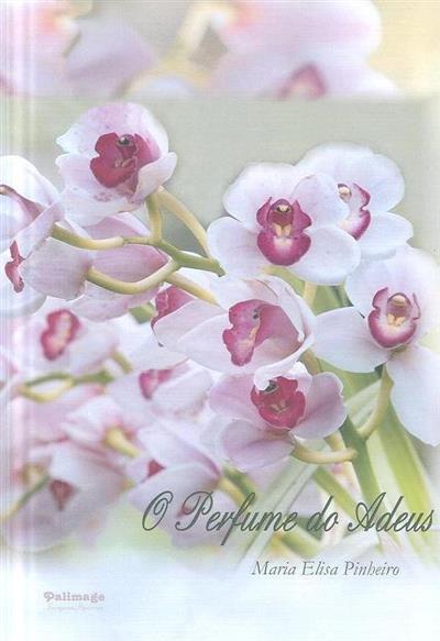 O perfume do adeus (Maria Elisa Pinheiro)