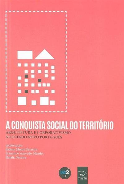 A conquista social do território (coord. Fátima Moura Ferreira, Francisco Azevedo Mendes, Natália Pereira)