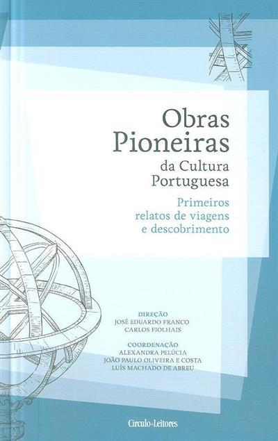 Primeiros relatos de viagens e descobrimento (coord. Luís Machado de Abreu, Alexandra Pelúcia, João Paulo Oliveira e Costa)