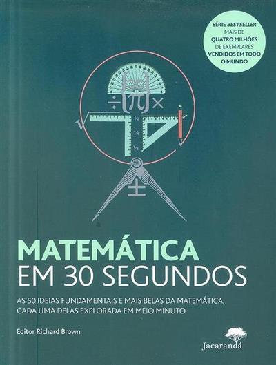 Matemática em 30 segundos (ed. Richard Brown)