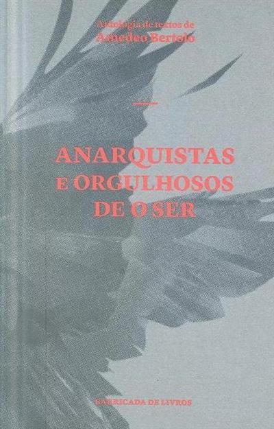 Anarquistas e orgulhosos de o ser (antologia de textos de Amadeo Bertolo)