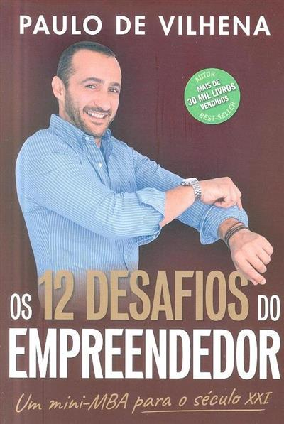 Os 12 desafios do empreendedor (Paulo de Vilhena)