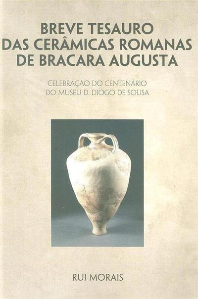 Breve tesauro das cerâmicas romanas de Bracara Augusta (Rui Morais)