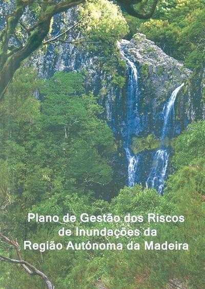 Plano de gestão dos riscos de inundações da Região Autónoma da Madeira (coord. Nelson Mileu, António Carmona Rodrigues)