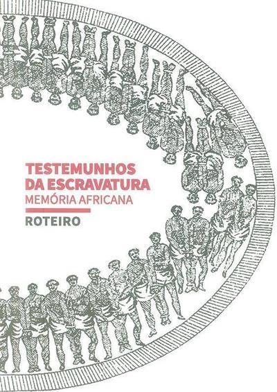 Testemunhos da escravatura, memória africana (Anabela Valente, Ana Cristina Leite, Arlindo Caldeira)