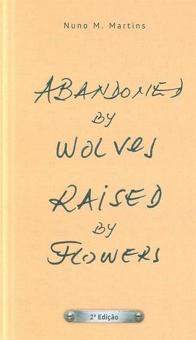 Abandoned by wolves raised by flowers (Nuno M. Martins)