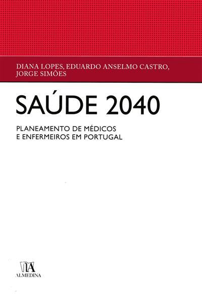 Saúde 2040 (Diana Lopes, Eduardo Anselmo Castro, Jorge Simões  )