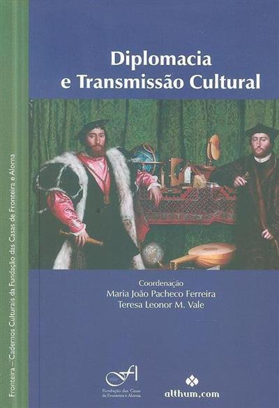 Diplomacia e transmissão cultural (coord. Maria João Pacheco Ferreira, Teresa Leonor M. Vale)