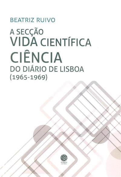 A secção vida científica-ciência do Diário de Lisboa (1965-1969) (Beatriz Ruivo)
