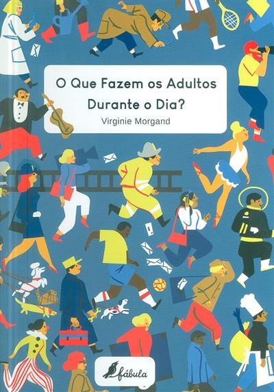 O que fazem os adultos durante o dia? (Virginie Morgand)