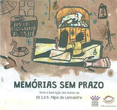 Memórias sem prazo (texto e il. dos Alunos da ES 2.3 D. Filipa de Lencastre)