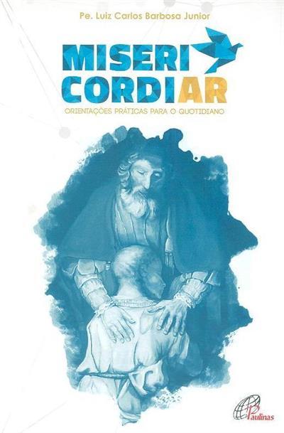 Misericordiar (Luiz Carlos Barbosa Junior)