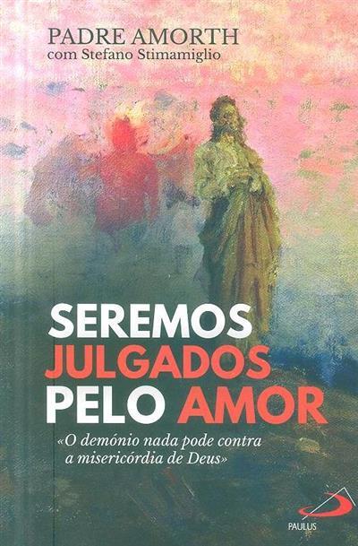 Seremos julgados pelo amor (Amorth, Stefano Stimamiglio)