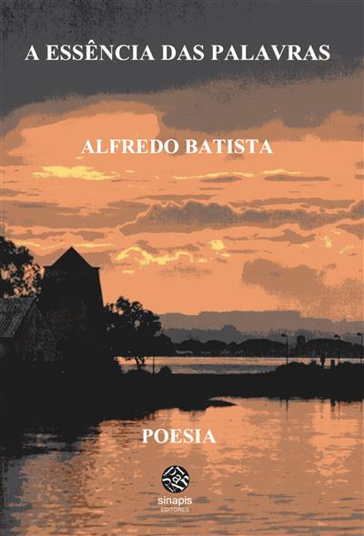 A essência das palavras (Alfredo Rodrigues Batista)