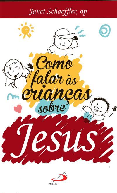 Como falar às crianças sobre Jesus (Janet Schaeffler)