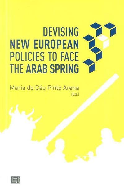 Devising new European polices to face the Arab spring (ed. Maria do Céu Pinto Arena)