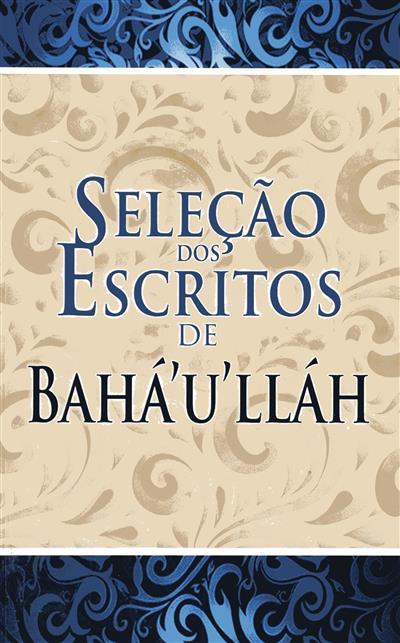 Seleção dos escritos de Bahá'u' lláh (Shoghi Effendi)