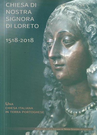 Chiesa di Nostra Signora di Loreto, 1518-2018 (coord. Nunziatella Alessandrini, Teresa Bartolomei)