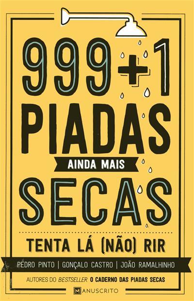 999 + 1 piadas ainda mais secas (Pedro Pinto, Gonçalo Castro, João Ramalhinho)