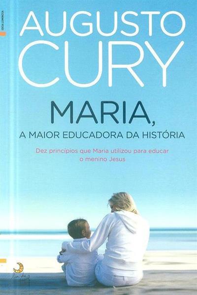 Maria, a maior educadora da história (Augusto Cury)