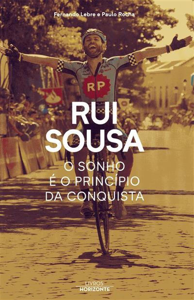 Rui Sousa, o sonho é o príncipio da conquista (Fernando Lebre, Paulo Rocha)