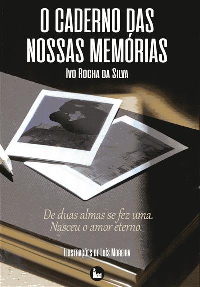 O caderno das nossas memórias (Ivo Rocha da Silva)