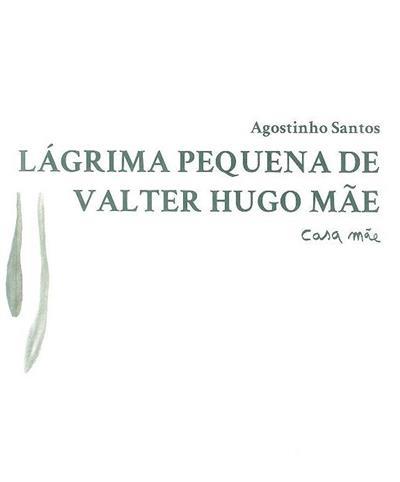Lágrima pequena de Valter Hugo Mãe (Agostinho Santos)