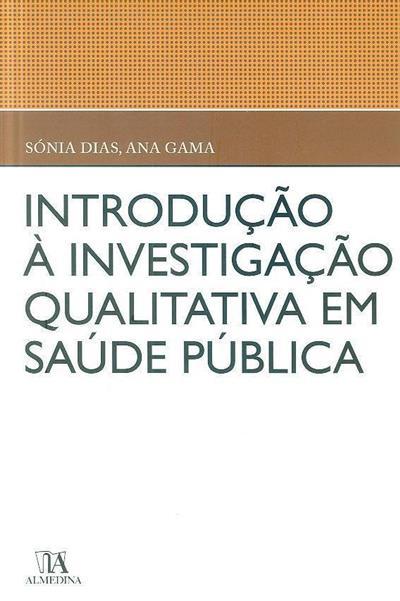 Introdução à investigação qualitativa em saúde pública (Sónia Dias, Ana Gama)