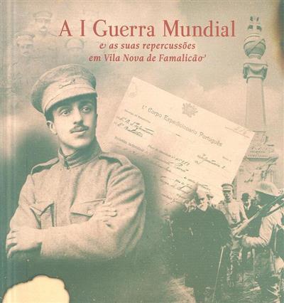 A I Guerra Mundial e as suas repercussões em Vila Nova de Famalicão (coord. Amadeu Gonçalves)
