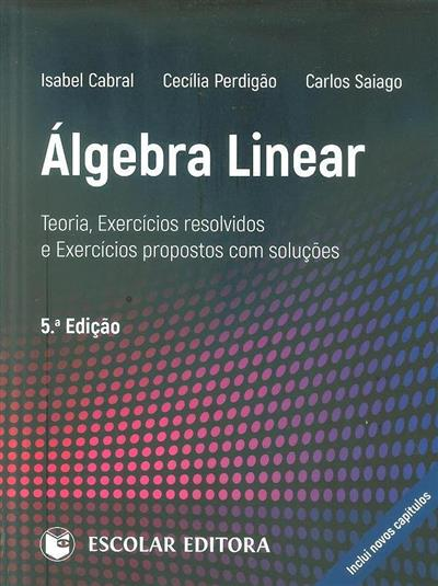Álgebra linear (Isabel Cabral, Cecília Perdigão, Carlos Saiago)