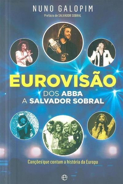 Eurovisão, dos ABBA a Salvador Sobral (Nuno Galopim)